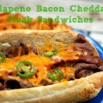 Jalapeno Bacon Cheddar Steak Sandwiches