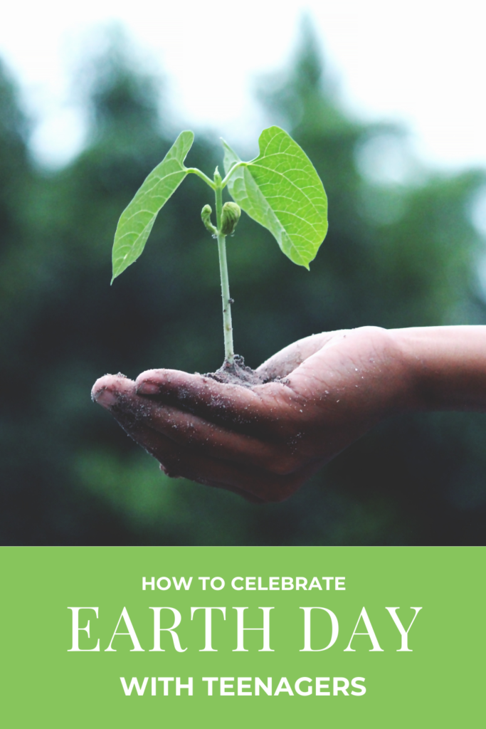 How to celebrate Earth Day with teenagers